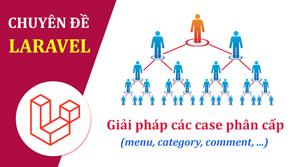 Laravel - Giải pháp các case phân cấp